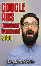 Google Ads (AdWords) Workbook: Advertising on Google Ads, YouTube, & the Display Network (2020 Edition)