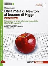 Dalla mela di Newton al bosone di Higgs - Induzione e onde elettromagnetiche, Relatività e quanti. Per le Scuole superiori...