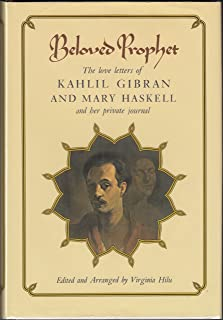 Beloved Prophet: The Love Letters of Kahlil Gibran and Mary Haskell and Her Private Journal