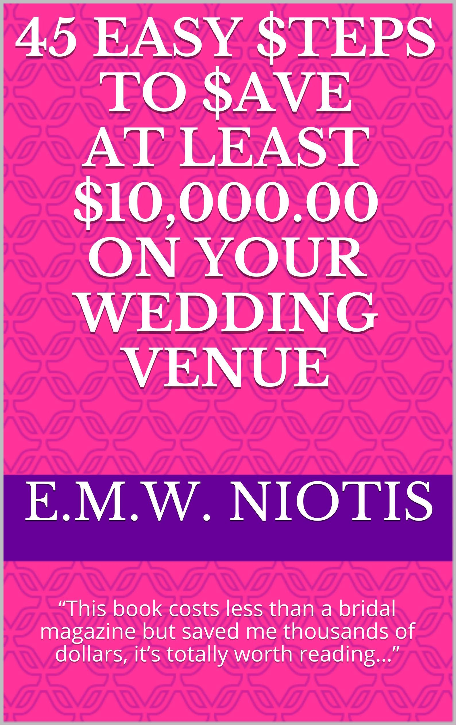 """45 Easy $teps to $ave at Least $10,000.00 on Your Wedding Venue: """"This book costs less than a bridal magazine but saved me thousands of dollars, it's totally ... (Celebrity Wedding Series of Books 1)"""