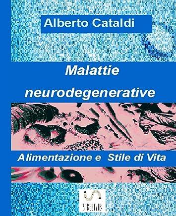 Malattie neurodegenerative - Alimentazione e Stile di vita (Stile di vita ed alimentazione Vol. 2)