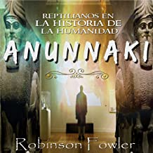 Anunnaki: Reptilianos en la Historia de la Humanidad [Anunnaki: Reptilians in the History of Humanity]