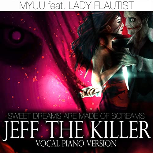 Jeff The Killer Sweet Dreams Are Made Of Screams Vocal Piano