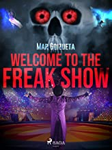Welcome to the freak show (Spanish Edition)