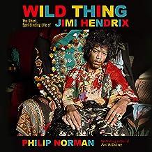 Wild Thing: The short, spellbinding life of Jimi Hendrix (English Edition)