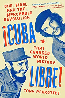 Cuba Libre!: Che, Fidel, and the Improbable Revolution that Changed the World