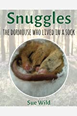 Snuggles: the dormouse who lived in a sock (U.K. Wildlife Mammals Book 1) Kindle Edition