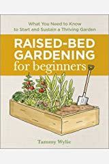 Raised Bed Gardening for Beginners: Everything You Need to Know to Start and Sustain a Thriving Garden Kindle Edition