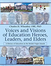 Voices and Visions of Education Heroes, Leaders, and Elders: A History of Education in the British Virgin Islands