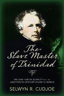 The Slave Master of Trinidad: William Hardin Burnley and the Nineteenth-Century Atlantic World
