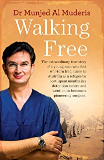 Walking Free: The extraordinary true story of a young man who fled war-torn Iraq, came to Australia as a refugee by boat, ...