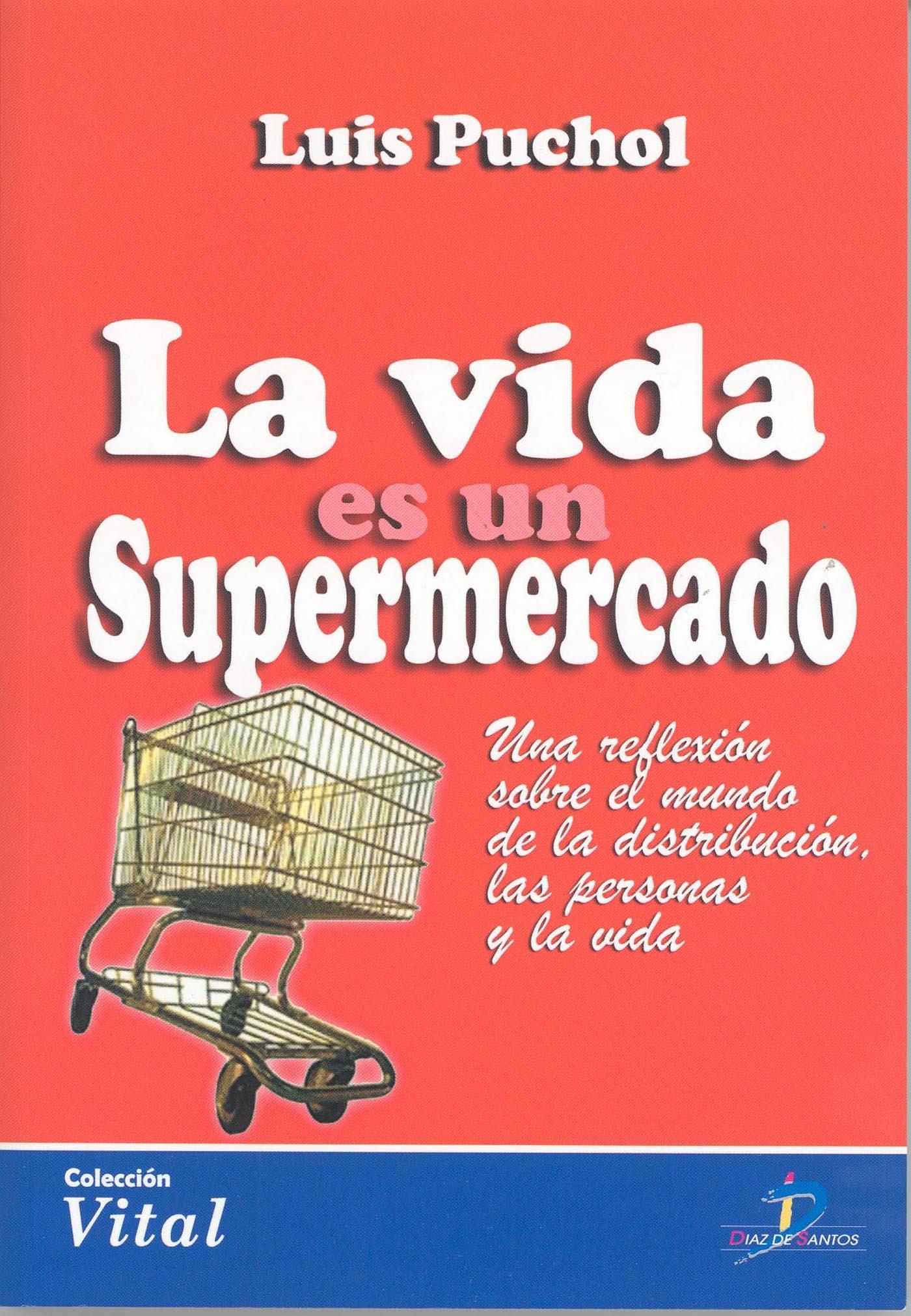 La vida es un supermercado: una reflexión sobre el mundo de la distribución, las personas y la vida (Spanish Edition)