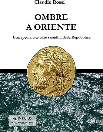 OMBRE A ORIENTE: Una spedizione oltre i confini della Repubblica (Quintilio, Vita tra Repubblica e Impero Vol. 3)