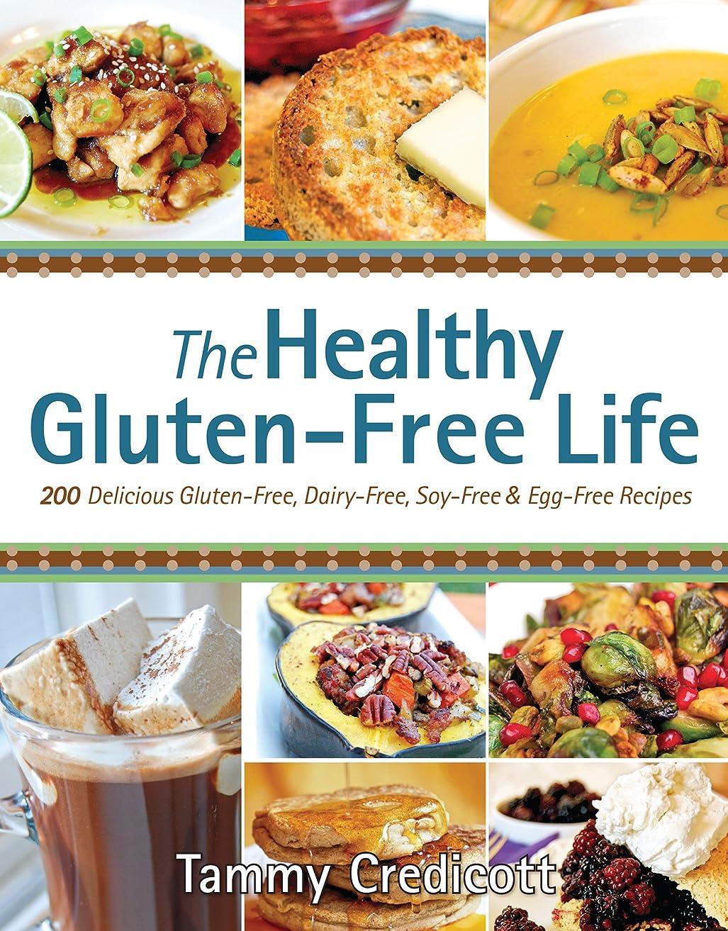 処理ランドリー書誌The Healthy Gluten-Free Life: 200 Delicious Gluten-Free, Dairy-Free, Soy-Free and Egg-Free Recipes! (English Edition)