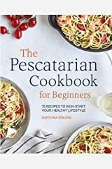 The Pescatarian Cookbook for Beginners: 75 Recipes to Kickstart Your Healthy Lifestyle Kindle Edition