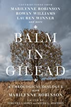 Balm in Gilead: A Theological Dialogue with Marilynne Robinson (Wheaton Theology Conference Series)