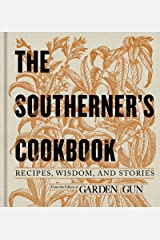 The Southerner's Cookbook: Recipes, Wisdom, and Stories (Garden & Gun Books Book 3) Kindle Edition