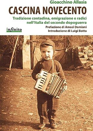 Cascina Novecento: Tradizione contadina, emigrazione e radici nell'Italia del secondo dopoguerra (iSaggi)