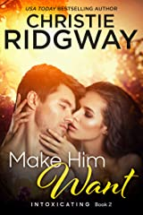 Make Him Want (Intoxicating Book 2) Kindle Edition