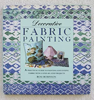 Decorative Fabric Painting: A Practical Guide to Painting and Printing on Fabric With 12 Step-By-Step Projects (The Decorative Art Series)