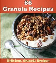Granola Cookbook: 86 Simple and Delicious Granola Recipes (granola bars, granola bar recipes, granola cookbook, granola)