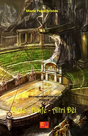 Muse - Ninfe - Altri Dèi (Miti e Leggende dellantica Grecia Vol. 3)
