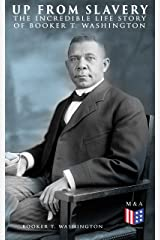 Up From Slavery: The Incredible Life Story of Booker T. Washington Kindle Edition