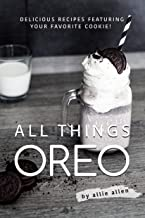 All Things Oreo: Delicious Recipes Featuring Your Favorite Cookie!
