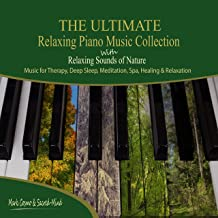 The Ultimate Relaxing Piano Music Collection with Relaxing Sounds of Nature - Music for Therapy, Deep Sleep, Meditation, Spa, Healing and Relaxation