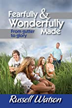 Fearfully & Wonderfully Made: From Gutter to Glory