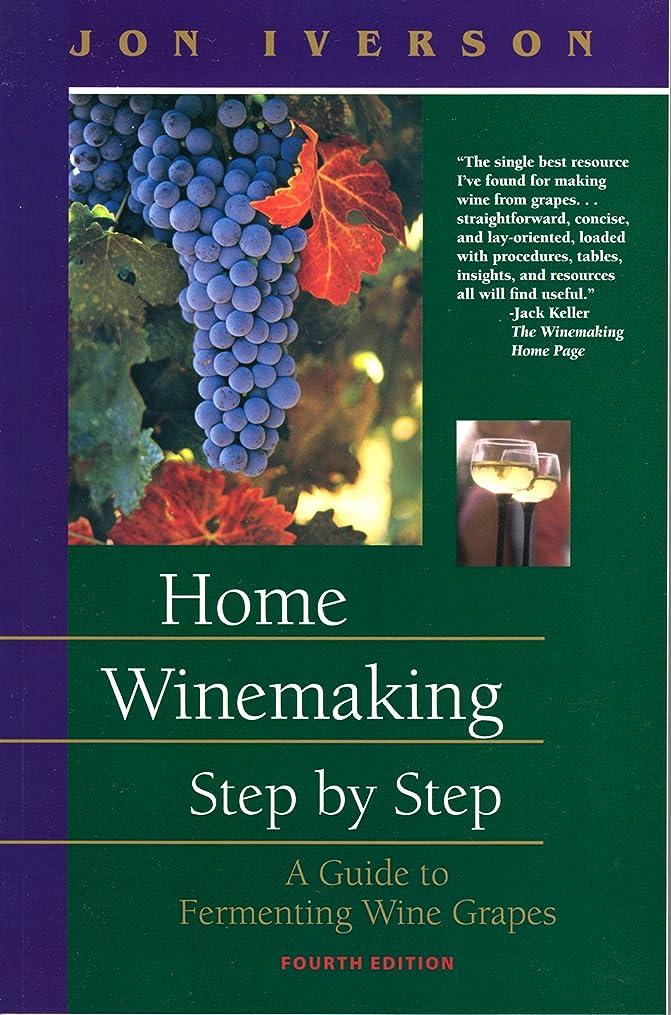 描く太いジャーナリストHome Winemaking Step by Step: A Guide to Fermenting Wine Grapes (English Edition)