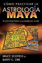 Cómo practicar la astrología maya: El calendario Tzolkin y su sendero en la vida (Spanish Edition)