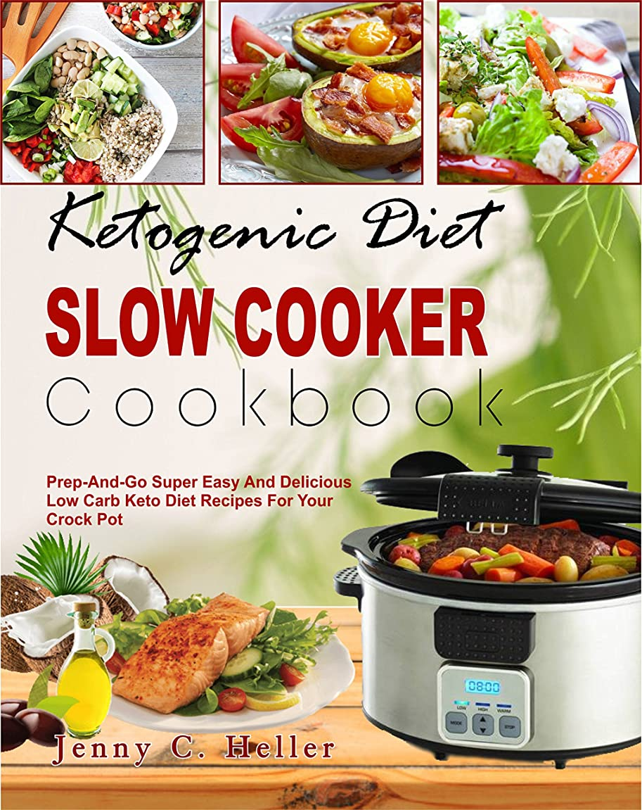 Ketogenic Diet Slow Cooker Cookbook: Prep -And-Go Super Easy and Delicious Low Carb Keto Diet Recipes for Your Crock Pot To Lose Weight Fast And Be More ... Carb Diet Slow Cooker) (English Edition)
