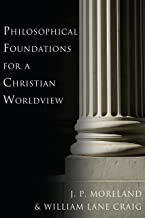 Philosophical Foundations for a Christian Worldview (English Edition)