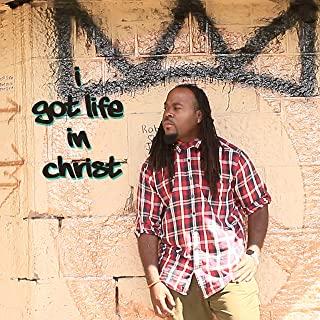 I Got Life (In Christ)