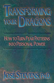 Transforming Your Dragons: How to Turn Fear Patterns into Personal Power