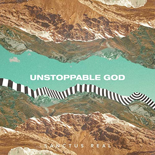 sanctus real, unstoppable god