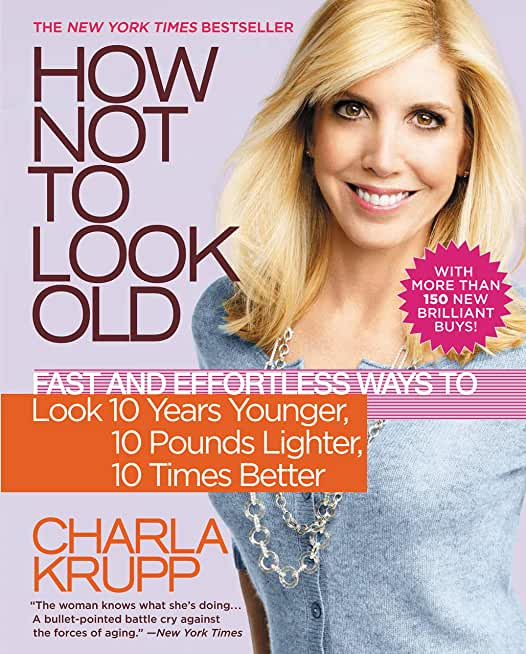 How Not to Look Old: Fast and Effortless Ways to Look 10 Years Younger, 10 Pounds Lighter, 10 Times Better (English Edition)
