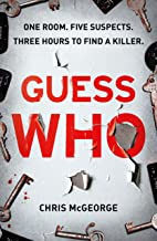 Guess Who: ONE ROOM. FIVE SUSPECTS. THREE HOURS TO FIND A KILLER. (English Edition)