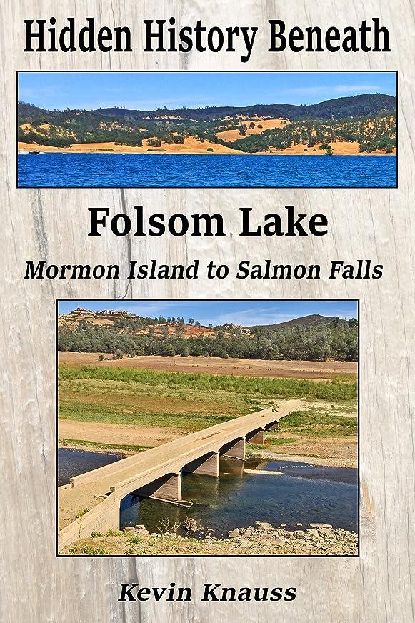 ローストうん賠償Hidden History Beneath Folsom Lake: Mormon Island to Salmon Falls (English Edition)