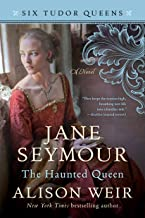 Jane Seymour, The Haunted Queen: A Novel (Six Tudor Queens Book 3)