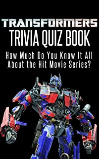 Transformers Trivia Quiz Book: The Films: How Much Do You Know it All About the Hit Movie Series?
