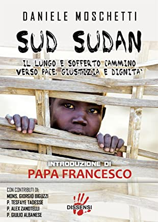 Sud Sudan. Il lungo e sofferto cammino verso pace, giustizia e dignità