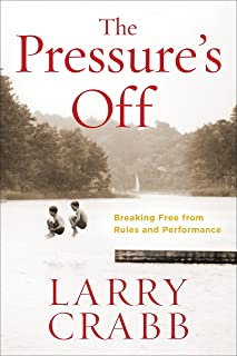 The Pressure's Off (Includes Workbook): Breaking Free from Rules and Performance