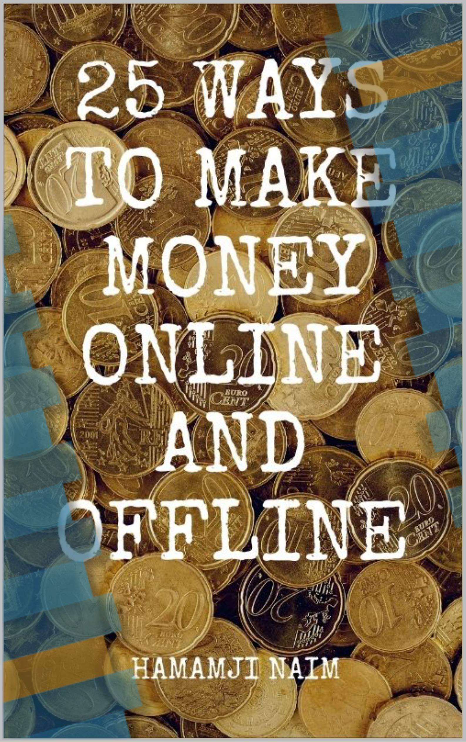 25 Ways to Make Money Online and Offline