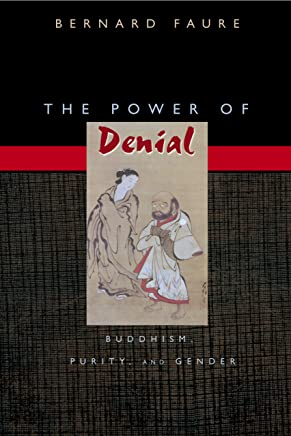 The Power of Denial: Buddhism, Purity, and Gender (Buddhisms: A Princeton University Press Series Book 9) (English Edition)