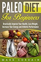 Paleo Diet for Beginners: The Complete Dietary Solution for Athletes, Weight Loss & Low Carb Enthusiasts (English Edition)
