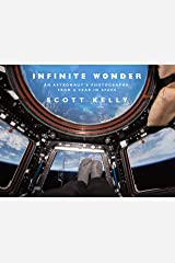 Infinite Wonder: An Astronaut's Photographs from a Year in Space Kindle Edition