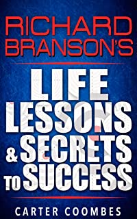 Richard Branson: Richard Branson's Life Lessons & Secrets to Success (Entrepreneur, Visionary, Success Principles, Law Of Attraction, Business Books, Influence, Entrepreneurship) (English Edition)