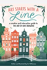 Art Starts with a Line: A creative and interactive guide to the art of line drawing Kindle Edition